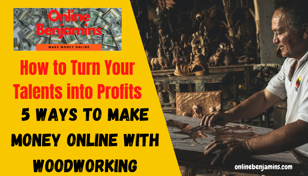 5 ways to make money online with woodworking